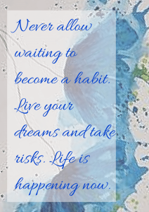 Never allow waiting to become a habit. Live your dreams and take risks. Life is happening now. FREEBIE download at Purple Paper House blog